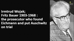 Irmtrud Wojak; Fritz Bauer 1903-1968: the prosecutor who found Eichmann and put Auschwitz on trial