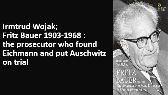 Irmtrud Wojak; Fritz Bauer 1903-1968: the prosecutor who found Eichmann and put Auschwitz on trial