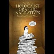 Holocaust graphic narratives : generation, trauma, and memory; Aarons, Victoria