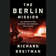 Richard Breitman; The Berlin mission : the American who resisted Nazi Germany from within