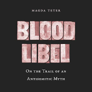 Blood libel : on the trail of an antisemitic myth by Magda Teter